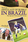 There's an Awful Lot of Bubbly in Brazil: The Life and Times of a Bon Viveur by Alan Brazil, Mike Parry (Hardback, 2006)