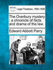 The Overbury Mystery: A Chronicle of Facts and Drama of the Law. by Edward Abbott Parry (Paperback / softback, 2010)