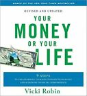 Your Money or Your Life: 9 Steps to Transforming Your Relationship with Money and Achieving Financial Independence by Vicki Robin (CD-Audio, 2009)
