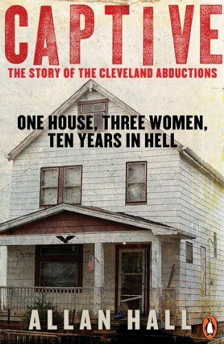 1 of 1 - Captive: One House, Three Women and Ten Years in Hell,Allan Hall