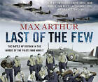 Last of the Few: The Battle of Britain in the Words of the Pilots Who Won it by Max Arthur (CD-Audio, 2010)