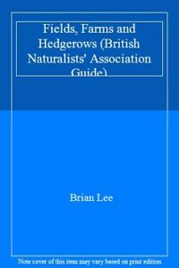 Fields, Farms and Hedgerows (British Naturalists' Association Guide) By Brian L