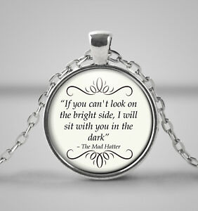 When You Can T Look On The Brightside Alice In Wonderland Necklace Mad Hatter Ebay