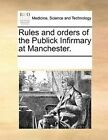 Rules and Orders of the Publick Infirmary at Manchester. by Multiple Contributors, See Notes Multiple Contributors (Paperback / softback, 2010)