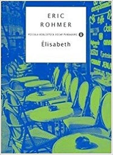 Élisabeth,M.Basile E Eric Rohmer  ,Arnoldo Mondadori Editore,2005