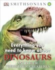 Everything You Need to Know about Dinosaurs and Other Prehistoric Creatures by DK Publishing (Hardback, 2014)