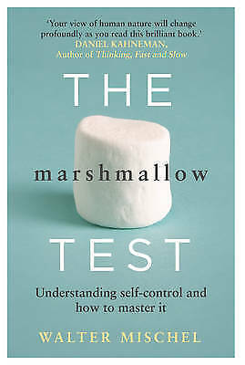 The Marshmallow Test: Understanding Self-control and How To Master It, Mischel,