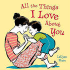 All the Things I Love about You by LeUyen Pham (Hardback, 2010)