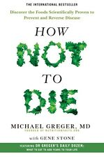 How Not To Die: Discover the Foods Scientifically Proven to Prevent and Reverse Disease by Gene Stone and Michael Greger (Hardcover, 2015)