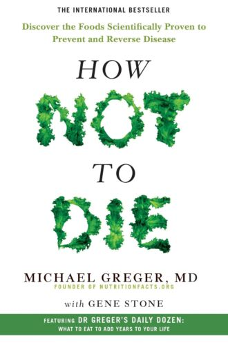 How Not to Die: Discover the Foods Scientifically by Michael Greger (Paperback)