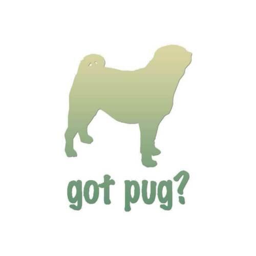 ebn1272 Got Pug Dog Vinyl Decal Sticker Multiple Patterns /& Sizes