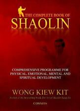 The Complete Book of Shaolin : Comprehensive Program for Physical, Emotional, Mental and Spiritual Development by Kiew Kit Wong (2002, Paperback, Illustrated)