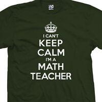 Math Teacher T-shirt - I Can't Keep Calm I'm A Gift Present - All Sizes & Colors