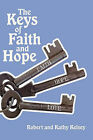 The Keys of Faith and Hope: The Keys to the Kingdom of God Series by And Kathy Kelsey Robert and Kathy Kelsey, Robert and Kathy Kelsey (Paperback / softback, 2010)