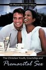 The Christian Youth, Courtship and Premarital Sex by Michael I. Idoye (Paperback, 2011)
