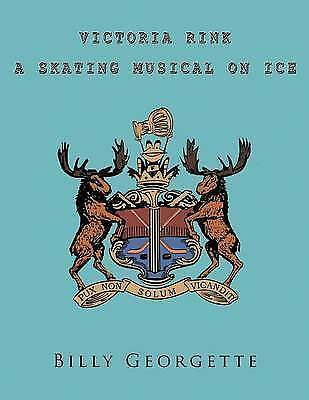 1 of 1 - NEW Victoria Rink: A Skating Musical On Ice by Billy Georgette