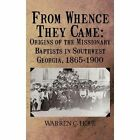 From Whence They Came: Origins of the Missionary Baptists in Southwest Georgia, 1865-1900 by Warren C Hope (Hardback, 2012)