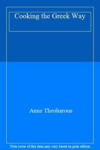 Cooking the Greek Way By Anne Theoharous. 9780749312367