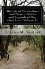 The Isle of Manhattoes and Nearby Myths and Legends of Our Own Land Volume II by Charles M Skinner (Paperback / softback, 2014)