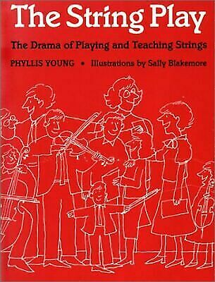 The String Play: The Drama of Playing and Teaching Strings by Young, Phyllis