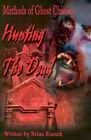 Hunting the Dead: Methods of Ghost Chasing by Brian Roesch (Paperback / softback, 2001)