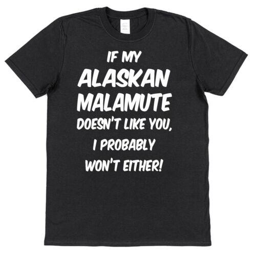 If My Alaskan Malamute Doesn/'t Like You Funny Dog Lover T-Shirt Cotton Husky
