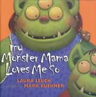 My Monster Mama Loves Me So by Laura Leuck (2002, Paperback)