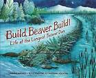 Build, Beaver, Build!: Life at the Longest Beaver Dam by Sandra Markle (Hardback, 2016)