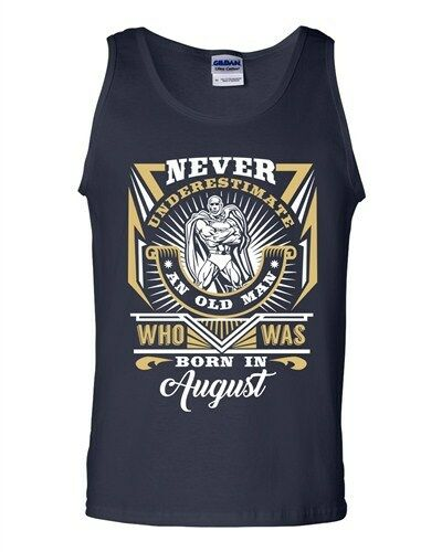Never Underestimate Who Was Born In August Old Man Age Funny DT Adult Tank Top