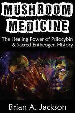 Mushroom Medicine, the Healing Power of Psilocybin and Sacred Entheogen...