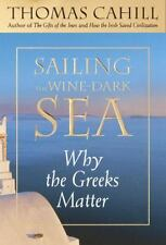 The Hinges of History: Sailing the Wine-Dark Sea : Why the Greeks Matter Vol. 4 by Thomas Cahill (2003, Hardcover)