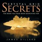 Crystal Grid Secrets: The Book You Have Been Searching for by James Dillard (Paperback / softback, 2015)