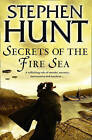 Secrets of the Fire Sea by Stephen Hunt (Paperback, 2011)