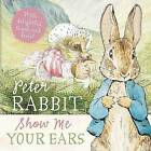 Peter Rabbit Show Me Your Ears by Beatrix Potter (Board book, 2010)