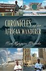 Chronicles of an African Wanderer by Nick Ngazoire Nteireho (Paperback / softback, 2013)