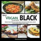 Why Vegan Is the New Black: More Than 100 Delicious Meat and Dairy Free Meal Ideas Your Whole Family Will Love by Deborrah Cooper (Paperback / softback, 2014)