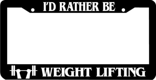 I/'D RATHER BE WEIGHT LIFTING weightlifting  License Plate Frame