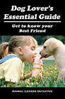 Dog Lover's Essential Guide: Get to Know Your Best Friend by Animal Lovers Initiative (Paperback / softback, 2010)