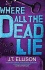 Where All the Dead Lie by J T Ellison (Paperback / softback, 2011)