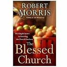 The Blessed Church : The Simple Secret to Growing the Church You Love by Robert Morris (2012, Hardcover)