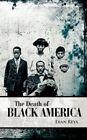 The Death of Black America 9781425989224 by Eran Reya Book