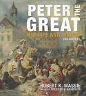 Peter the Great: His Life and World by Robert K Massie (CD-Audio, 2013)