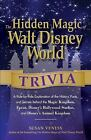 The Hidden Magic of Walt Disney World Trivia : A Ride-by-Ride Exploration of the History, Facts, and Secrets Behind the Magic Kingdom, Epcot, Disney's Hollywood Studios, and Animal Kingdom by Susan Veness (2013, Paperback)