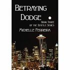 Betraying Dodge: Book Three of the Seattle Series by Michelle Ferreira (Paperback / softback, 2011)
