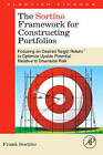 The Sortino Framework for Constructing Portfolios: Focusing on Desired Target Return (TM) to Optimize Upside Potential Relative to Downside Risk by Frank A. Sortino (Hardback, 2009)