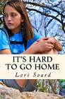 It's Hard to Go Home by Lori Soard (Paperback / softback, 2015)