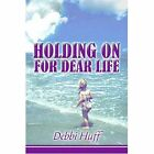 Holding on for Dear Life Huff Biography General America Star Books 9781424152476