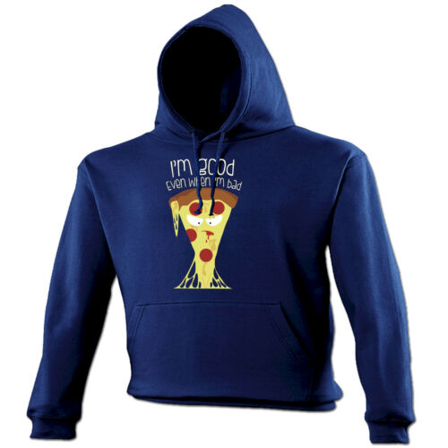 Im Good Even When Im Bad Pizza HOODIE hoody birthday gift joke foodie funny