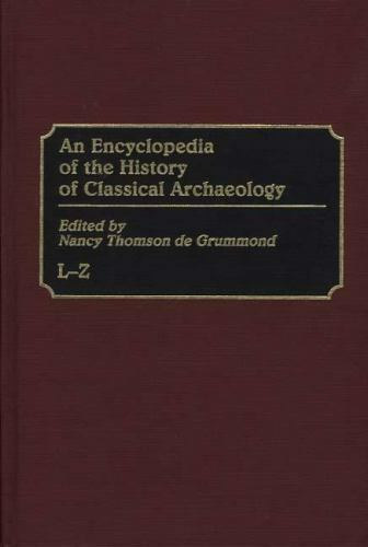 NEW - An Encyclopedia of the History of Classical Archaeology: L-Z