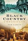 Black Country Chronicles by Tom Larkin (Paperback, 2008)